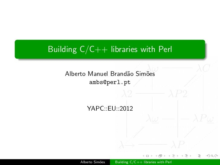 Building C/C++ libraries with Perl    Alberto Manuel Brand˜o Sim˜es                        a     o            ambs@perl.pt...