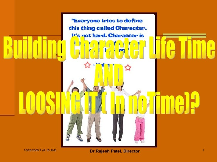 Building Character Life Time  AND  LOOSING IT ( In noTime)?