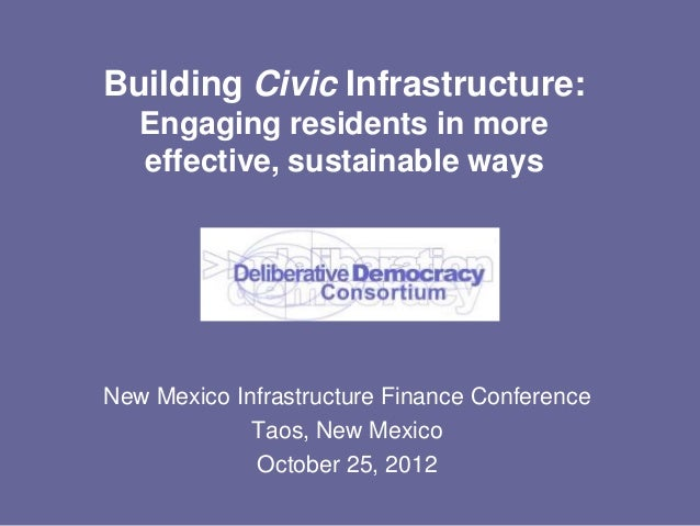Building Civic Infrastructure:   Engaging residents in more   effective, sustainable waysNew Mexico Infrastructure Finance...