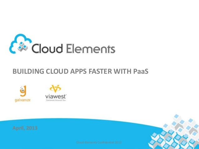 Title oneBUILDING CLOUD APPS FASTER WITH PaaS Title twoApril, 2013                Cloud Elements Confidential 2013