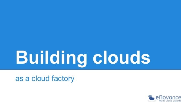 Building clouds as a cloud factory