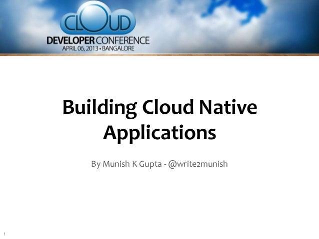 Building Cloud Native         Applications       By Munish K Gupta - @write2munish1
