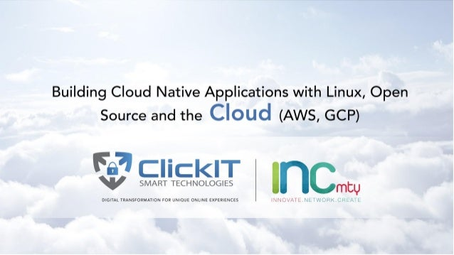 Building cloud native applications with linux, open source and the cloud ( amazon web services and google cloud   inc mty