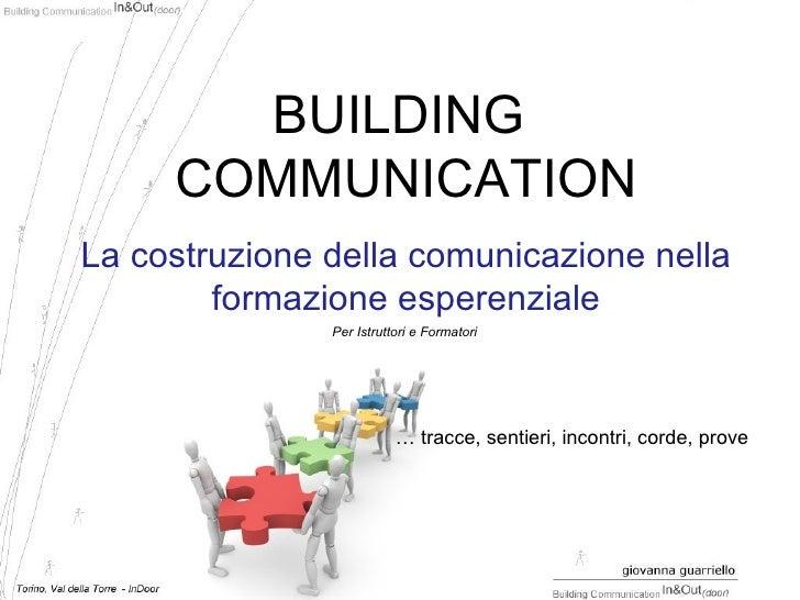 La costruzione della comunicazione nella formazione esperenziale   <ul><ul><li>…  tracce, sentieri, incontri, corde, prove...