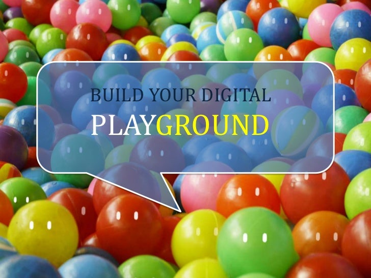 BUILD YOUR DIGITAL <br />PLAYGROUND<br />