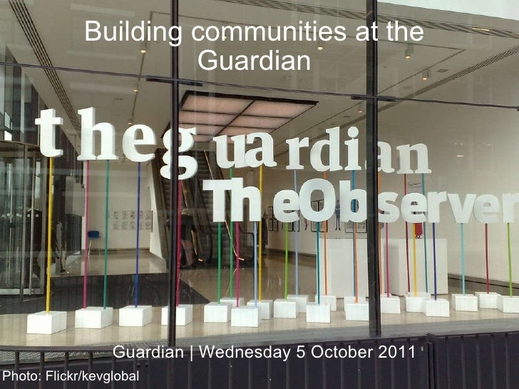 Building communities at the Guardian Guardian | Wednesday 5 October 2011 Photo: Flickr/kevglobal
