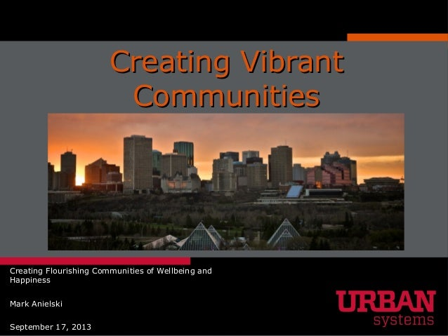 Creating VibrantCreating Vibrant CommunitiesCommunities Creating Flourishing Communities of Wellbeing and Happiness Mark A...