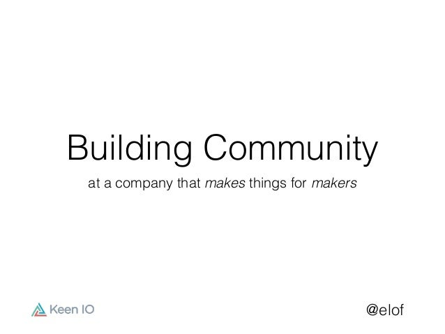 @elof Building Community at a company that makes things for makers
