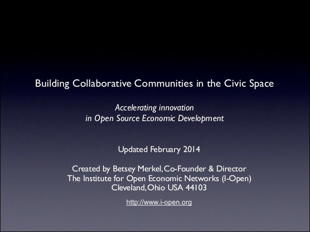 Building Collaborative Communities in the Civic Space Accelerating innovation	  in Open Source Economic Development	  ! ! ...