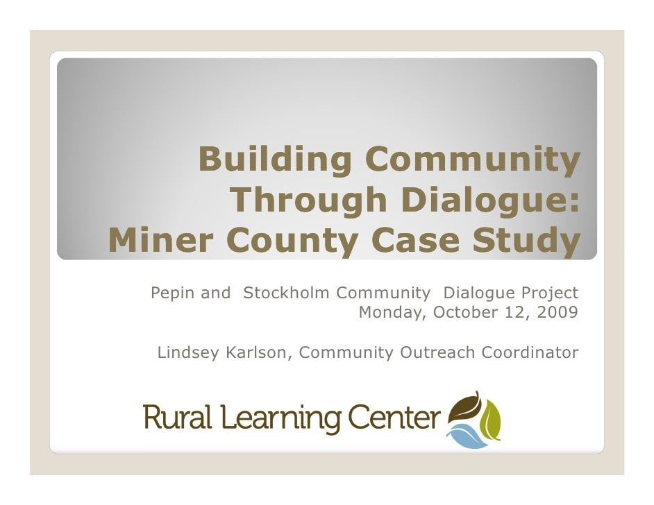 Building Community       Through Dialogue: Miner County Case Study   Pepin and Stockholm Community Dialogue Project       ...