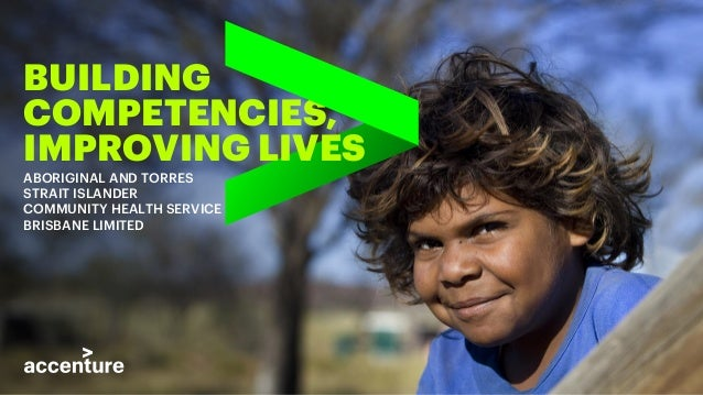 BUILDING COMPETENCIES, IMPROVING LIVES ABORIGINAL AND TORRES STRAIT ISLANDER COMMUNITY HEALTH SERVICE BRISBANE LIMITED