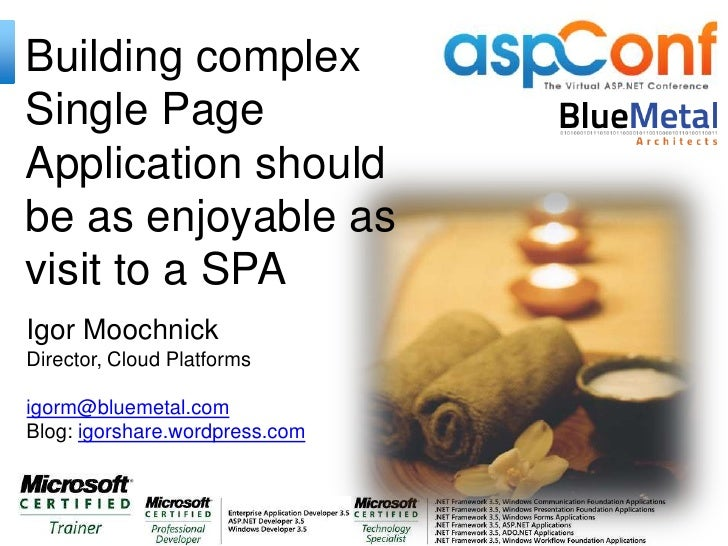 Building complexSingle PageApplication shouldbe as enjoyable asvisit to a SPAIgor MoochnickDirector, Cloud Platformsigorm@...