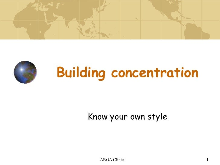 ABOA Clinic<br />1<br />Building concentration<br />Know your own style<br />
