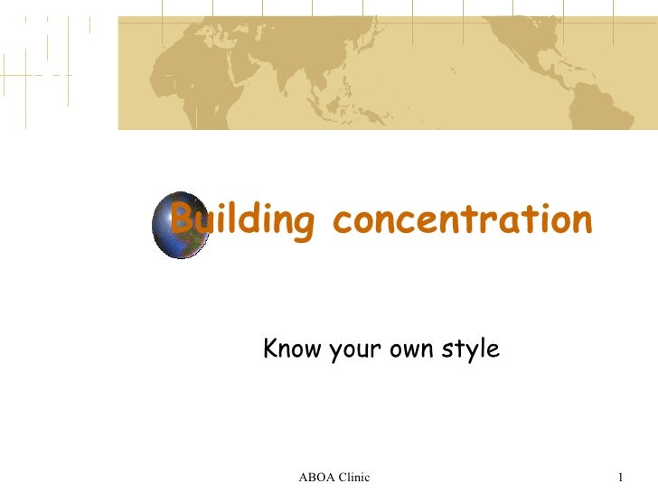 Building concentration Know your own style ABOA Clinic