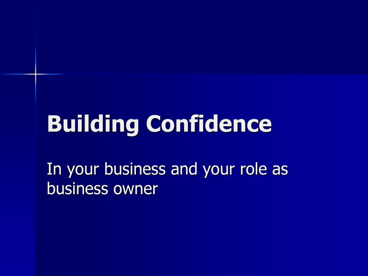 Building Confidence<br />In your business and your role as business owner<br />