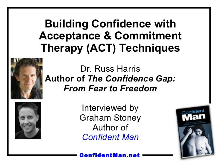 Building Confidence with Acceptance & Commitment Therapy (ACT) Techniques Dr. Russ Harris Author of  The Confidence Gap: F...