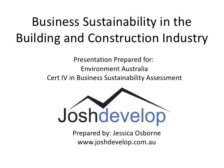 Business Sustainability in theBuilding and Construction Industry               Presentation Prepared for:                 ...