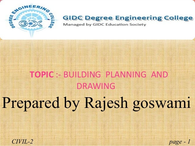 TOPIC :- BUILDING PLANNING AND DRAWING page - 1CIVIL-2 Prepared by Rajesh goswami