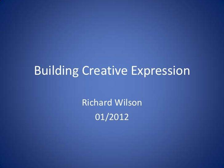 Building Creative Expression        Richard Wilson           01/2012