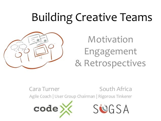 Building Creative Teams  Motivation  Engagement  & Retrospectives  Cara Turner South Africa  Agile Coach | User Group Chai...