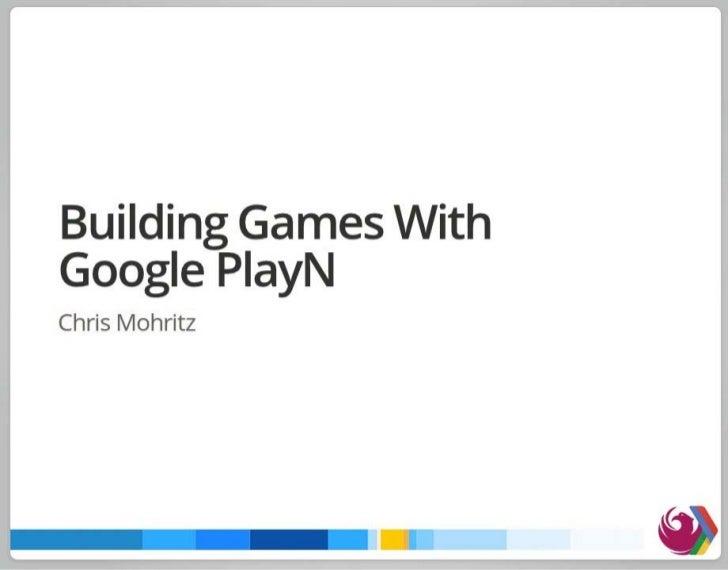 Building Cross-Platform Games With Google PlayN