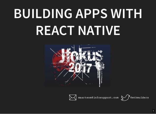 1 BUILDING APPS WITH REACT NATIVE @mthmuldersmaartenm@infosupport.com