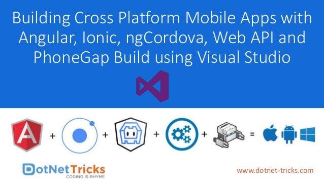 Building Cross Platform Mobile Apps with Angular, Ionic, ngCordova, Web API and PhoneGap Build using Visual Studio www.dot...