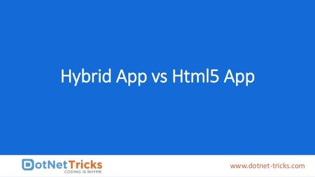 Hybrid App vs Html5 App www.dotnet-tricks.com
