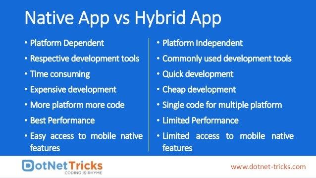Native App vs Hybrid App • Platform Dependent • Respective development tools • Time consuming • Expensive development • Mo...