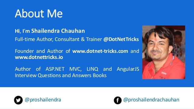 About Me Hi, I'm Shailendra Chauhan Full-time Author, Consultant & Trainer @DotNetTricks Founder and Author of www.dotnet-...
