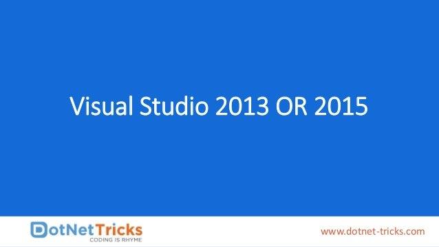 Visual Studio 2013 OR 2015 www.dotnet-tricks.com