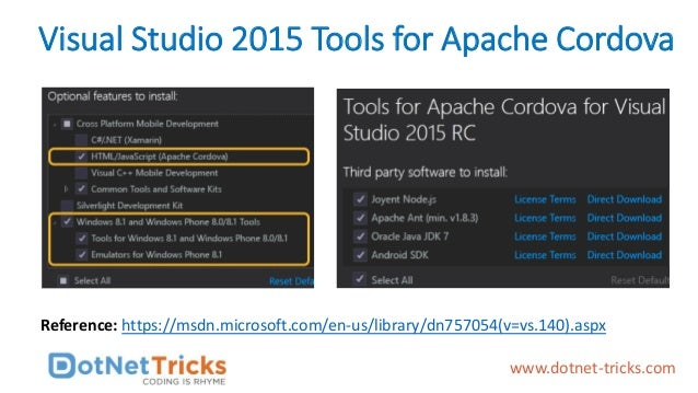 Visual Studio 2015 Tools for Apache Cordova Reference: https://msdn.microsoft.com/en-us/library/dn757054(v=vs.140).aspx ww...
