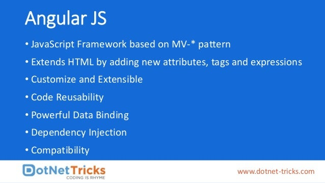 Angular JS • JavaScript Framework based on MV-* pattern • Extends HTML by adding new attributes, tags and expressions • Cu...