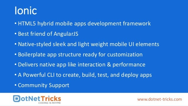 Ionic • HTML5 hybrid mobile apps development framework • Best friend of AngularJS • Native-styled sleek and light weight m...