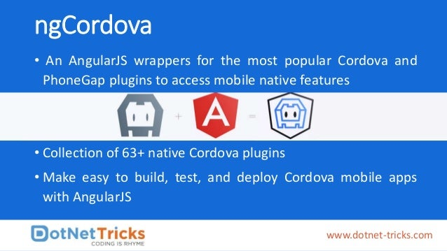 ngCordova • An AngularJS wrappers for the most popular Cordova and PhoneGap plugins to access mobile native features • Col...