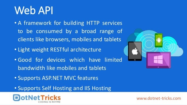 Web API • A framework for building HTTP services to be consumed by a broad range of clients like browsers, mobiles and tab...