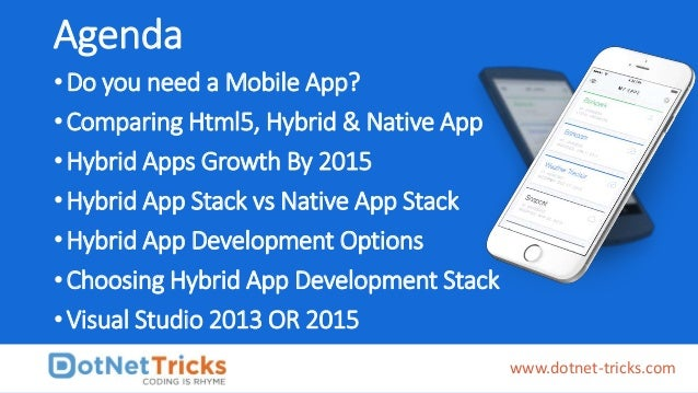 •Do you need a Mobile App? •Comparing Html5, Hybrid & Native App •Hybrid Apps Growth By 2015 •Hybrid App Stack vs Native A...