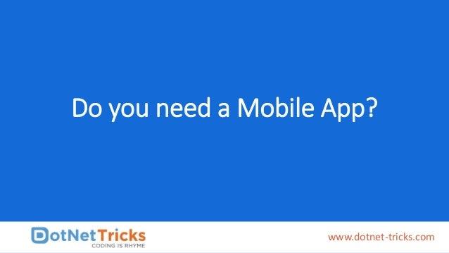 Do you need a Mobile App? www.dotnet-tricks.com