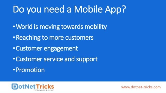 Do you need a Mobile App? •World is moving towards mobility •Reaching to more customers •Customer engagement •Customer ser...