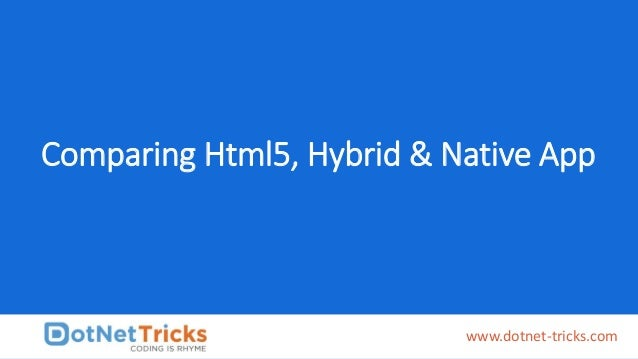 Comparing Html5, Hybrid & Native App www.dotnet-tricks.com