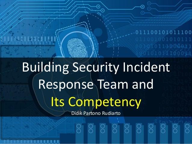 Building Security Incident Response Team and Its Competency Didik Partono Rudiarto