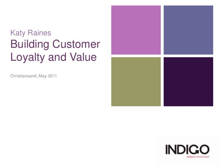 Katy RainesBuilding Customer Loyalty and Value<br />Christiansand, May 2011<br />