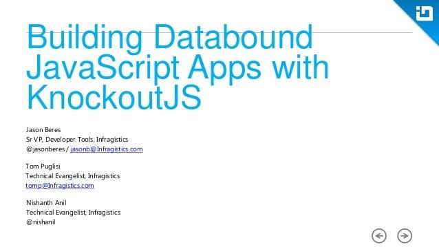 Building DataboundJavaScript Apps withKnockoutJSJason BeresSr VP, Developer Tools, Infragistics@jasonberes / jasonb@Infrag...