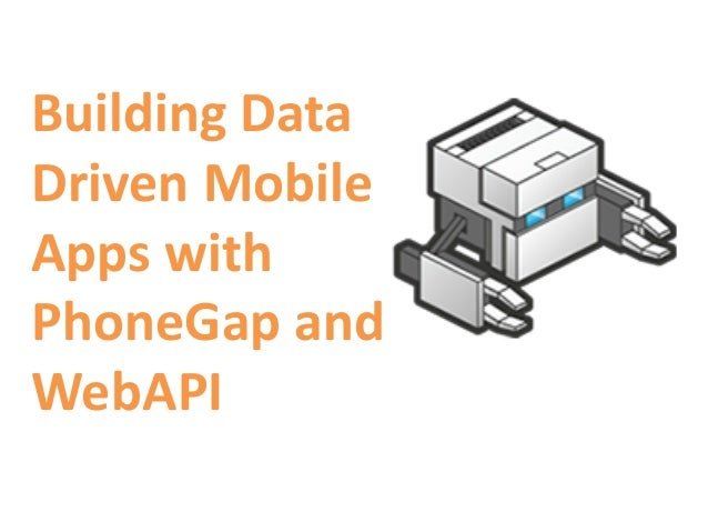 Building data driven mobile apps with phone gap and webapi Slide 2