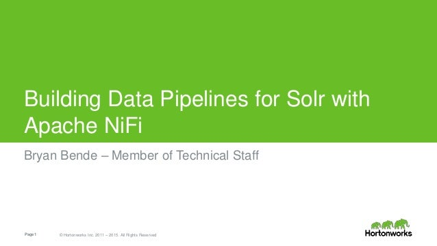 Page1 © Hortonworks Inc. 2011 – 2015. All Rights Reserved Building Data Pipelines for Solr with Apache NiFi Bryan Bende – ...