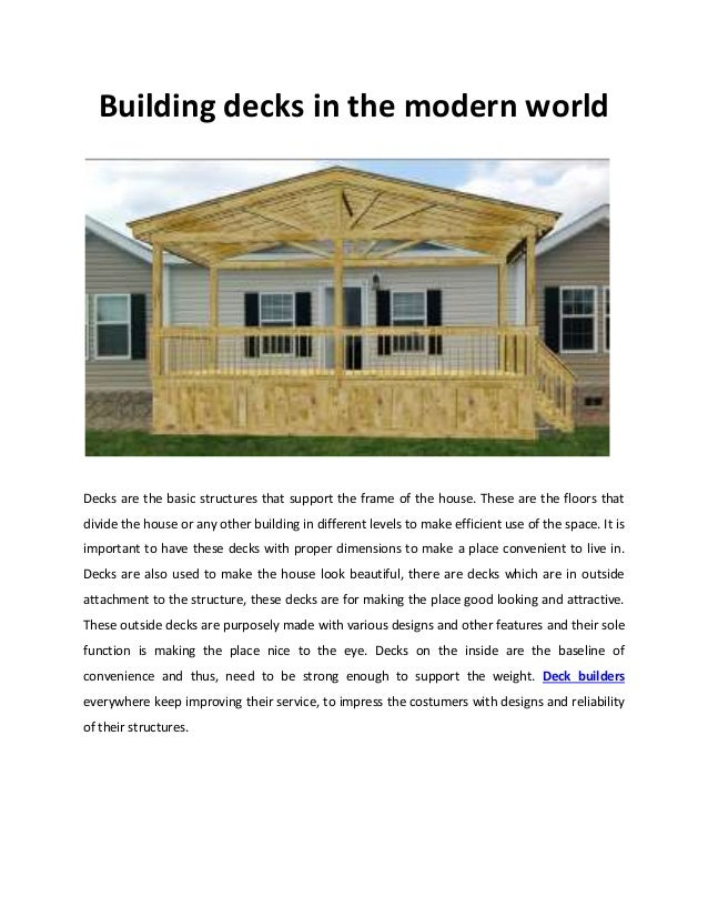 Building decks in the modern world Decks are the basic structures that support the frame of the house. These are the floor...