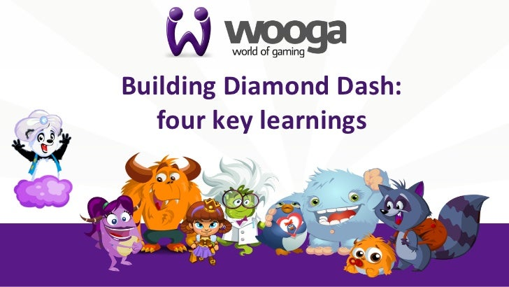 Building	  Diamond	  Dash:   	     four	  key	  learnings