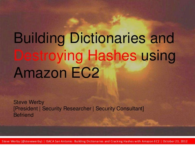 Steve Werby (@stevewerby) | ISACA San Antonio: Building Dictionaries and Cracking Hashes with Amazon EC2 | October 23, 201...