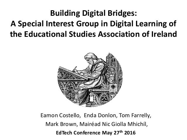 Building Digital Bridges: A Special Interest Group in Digital Learning of the Educational Studies Association of Ireland E...