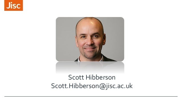 Scott Hibberson Scott.Hibberson@jisc.ac.uk